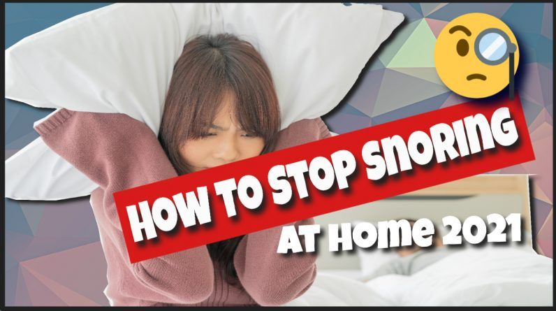 How To Stop Snoring At Home 2021